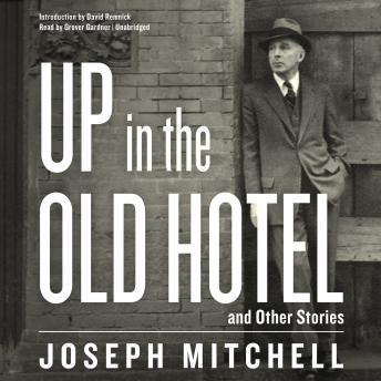 Up in the Old Hotel, and Other Stories, Joseph Mitchell