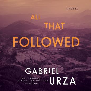 All That Followed: A Novel, Gabriel Urza