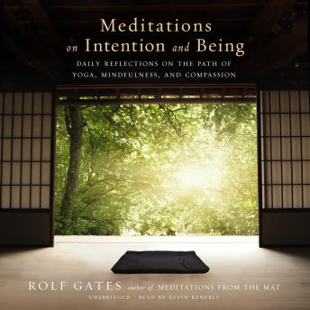 Meditations on Intention and Being: Daily Reflections on the Path of Yoga, Mindfulness, and Compassion Audiobook Free Download Online