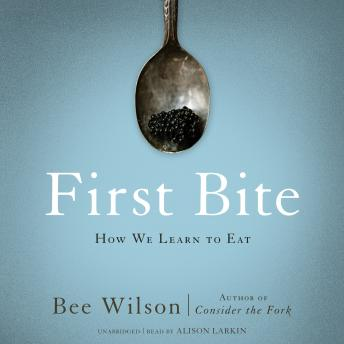 First Bite: How We Learn to Eat details