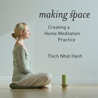 Making Space: Creating a Home Meditation Practice, Thich Nhat Hanh
