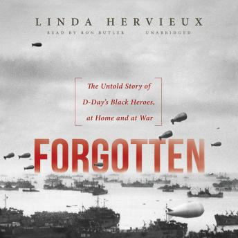 Forgotten: The Untold Story of D-Day's Black Heroes, at Home and at War, Linda Hervieux