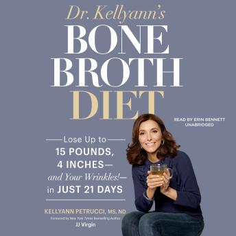 Dr. Kellyann's Bone Broth Diet: Lose up to 15 Pounds, 4 Inches-and Your Wrinkles!-in Just 21 Days, Dr. Kellyann Petrucci, MS, ND