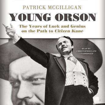 Download Young Orson: The Years of Luck and Genius on the Path to Citizen Kane by Patrick McGilligan