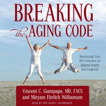 Download Breaking the Aging Code: Maximizing Your DNA Function for Optimal Health and Longevity by Vincent C. Giampapa, MD, FACS, Miryam Ehrlich Williamson