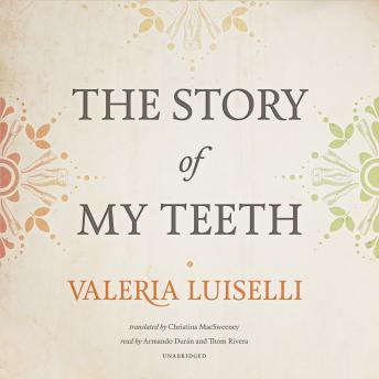 Story of My Teeth, Valeria Luiselli