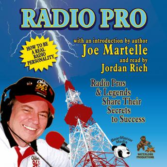 Radio Pro: The Making of an On-Air Personality and What It Takes, Joe Martelle