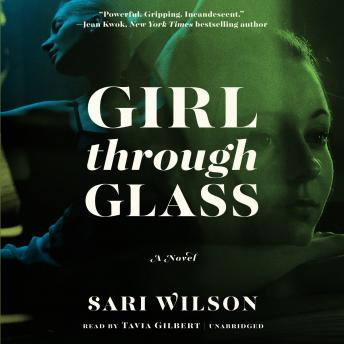 Girl through Glass: A Novel, Sari Wilson