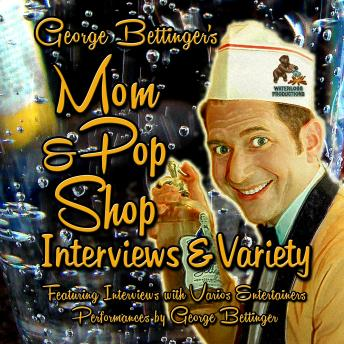 George Bettinger's Mom & Pop Shop Interviews & Variety: Box Set, George Bettinger