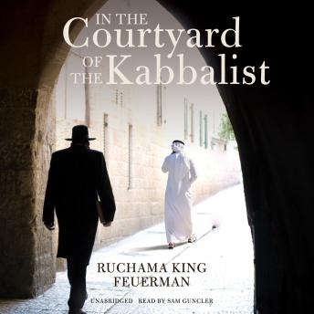 In the Courtyard of the Kabbalist, Ruchama King Feuerman
