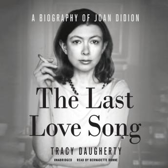 Last Love Song: A Biography of Joan Didion, Tracy Daugherty