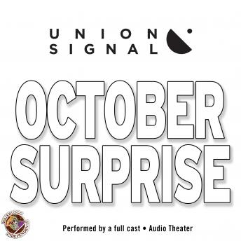 October Surprise: Speculations for Public Radio by Union Signal Radio Theater, Jeff Ward, Doug Bost