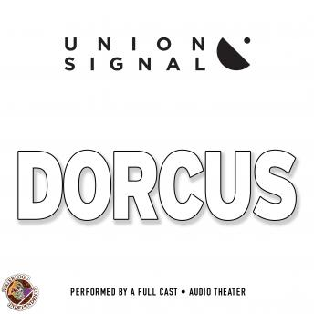 Dorcus: Speculations for Public Radio by Union Signal Radio Theater, Jeff Ward, Doug Bost
