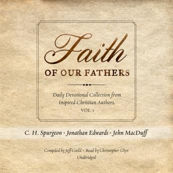 Faith of Our Fathers: Daily Devotional Collection from Inspired Christian Authors, Vol. 1