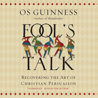 Fool's Talk: Recovering the Art of Christian Persuasion, Os Guinness