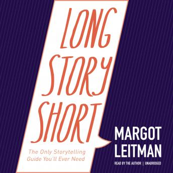 Long Story Short: The Only Storytelling Guide You'll Ever Need, Margot Leitman