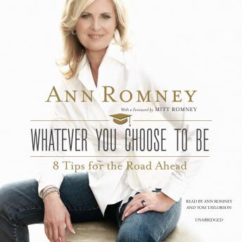 Whatever You Choose to Be: 8 Tips for the Road Ahead, Ann Romney