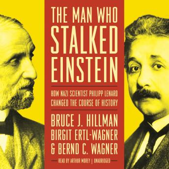 Download Man Who Stalked Einstein: How Nazi Scientist Philipp Lenard Changed the Course of History by Bruce J. Hillman, Birgit Ertl-Wagner, Bernd C. Wagner