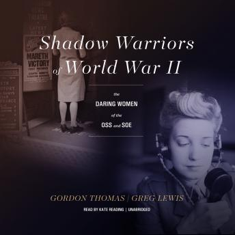 Shadow Warriors of World War II: The Daring Women of the OSS and SOE, Greg Lewis, Gordon Thomas