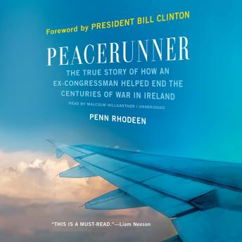 Peacerunner: The True Story of How an Ex-congressman Helped End the Centuries of War in Ireland, Penn Rhodeen