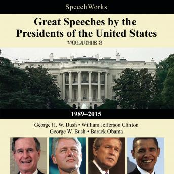 Great Speeches by the Presidents of the United States, Vol. 3: 1989-2015, Various Authors