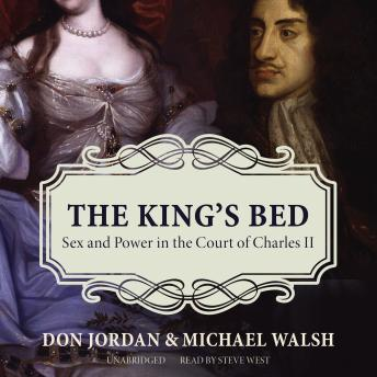 King's Bed: Sex and Power in the Court of Charles II, Don Jordan, Michael Walsh