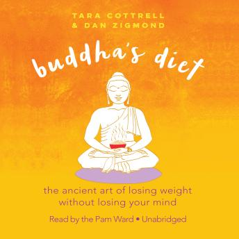 Buddha's Diet: The Ancient Art of Losing Weight without Losing Your Mind, Tara Cottrell, Dan Zigmond