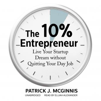 Download 10% Entrepreneur: Live Your Startup Dream without Quitting Your Day Job by Patrick J. McGinnis