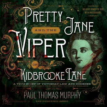 Pretty Jane and the Viper of Kidbrooke Lane: A True Story of Victorian Law and Disorder, Paul Thomas Murphy