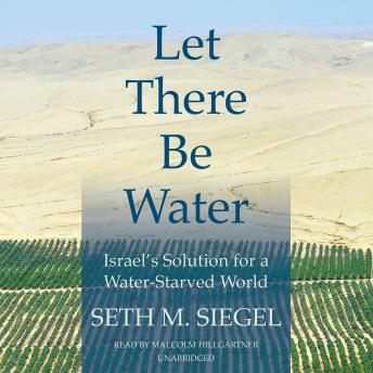 Let There Be Water: Israel's Solution for a Water-Starved World, Seth M. Siegel