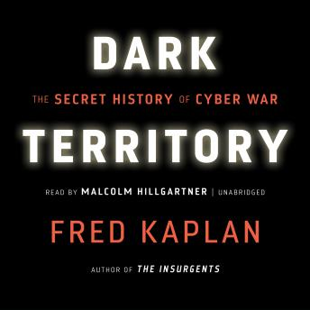 Download Dark Territory: The Secret History of Cyber War by Fred Kaplan