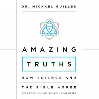 Download Amazing Truths: How Science and the Bible Agree by Dr. Michael Guillen