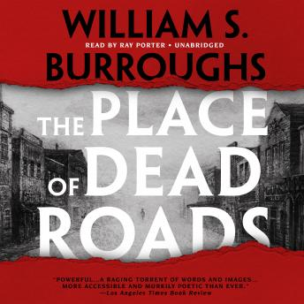 Place of Dead Roads, William S. Burroughs