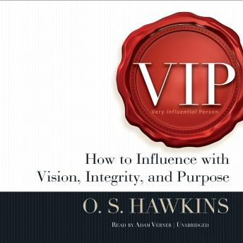 VIP: How to Influence with Vision, Integrity, and Purpose, O. S. Hawkins