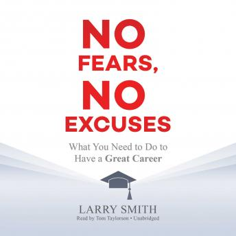 No Fears, No Excuses: What You Need to Do to Have a Great Career, Larry Smith