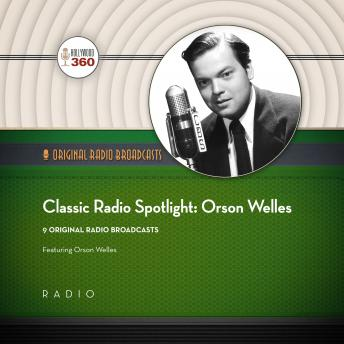Classic Radio Spotlights: Orson Welles, Hollywood 360