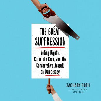 The Great Suppression: Voting Rights, Corporate Cash, and the Conservative Assault on Democracy, Zachary Roth