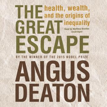 Great Escape: Health, Wealth, and the Origins of Inequality, Angus Deaton