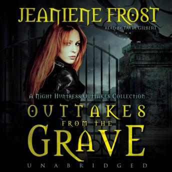 Outtakes from the Grave: A Night Huntress Outtakes Collection