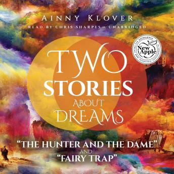 Two Stories about Dreams: The Hunter and the Dame and Fairy Trap, Ainny Klover