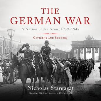 German War: A Nation under Arms, 1939-1945; Citizens and Soldiers, Nicholas Stargardt