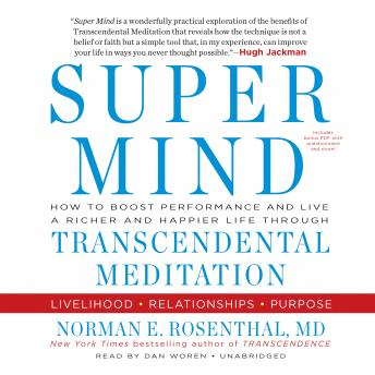 Super Mind: How to Boost Performance and Live a Richer and Happier Life Through Transcendental Meditation, Norman E. Rosenthal MD
