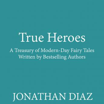True Heroes: A Treasury of Modern-day Fairy Tales Written by Bestselling Authors, Jennifer A. Nielsen, Ally Condie, Brandon Mull, Shannon Hale