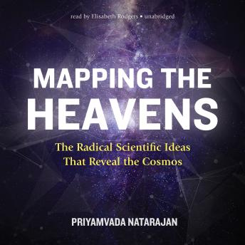 Download Mapping the Heavens: The Radical Scientific Ideas That Reveal the Cosmos by Priyamvada Natarajan