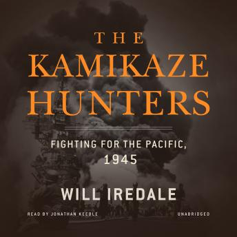 Kamikaze Hunters: Fighting for the Pacific, 1945, Will Iredale