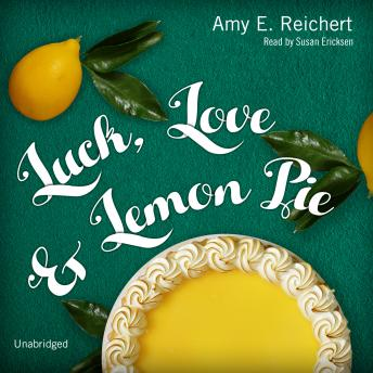 Luck, Love & Lemon Pie, Amy E. Reichert