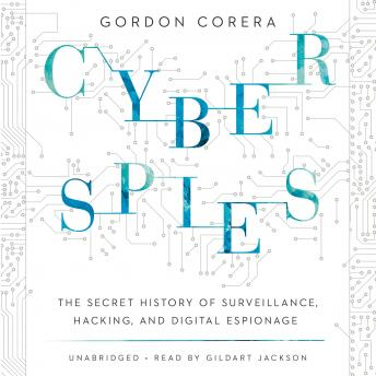 Cyberspies: The Secret History of Surveillance, Hacking, and Digital Espionage, Gordon Corera