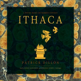 Ithaca: A Novel Based on Homer's Odyssey, Patrick Dillon