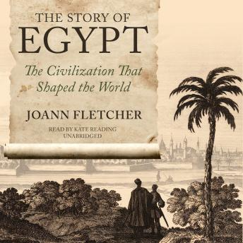 Story of Egypt: The Civilization That Shaped the World, Joann Fletcher