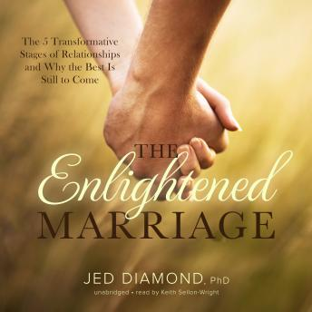 Enlightened Marriage: The 5 Transformative Stages of Relationships and Why the Best Is Still to Come, Jed Diamond PhD